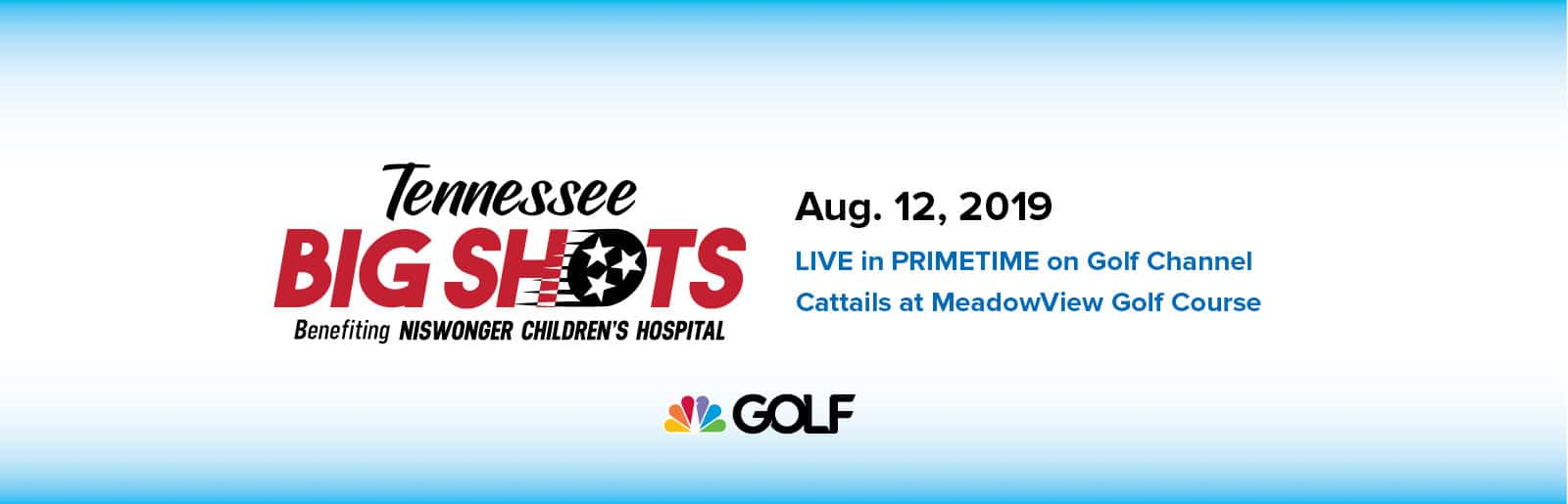 Tennessee Big Shots benefiting Niswonger Children's Hospital, August 12, 2019, at the Cattails at MeadowView Golf Course and live on Golf Channel